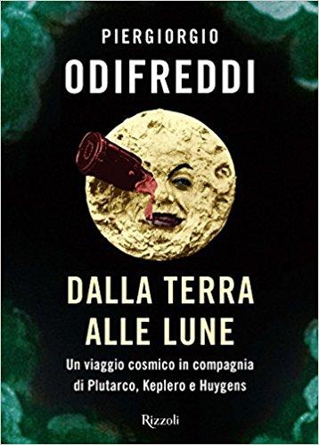 DALLA TERRA ALLE LUNE <br> Un viaggio cosmico in compagnia di Plutarco, Keplero e Huygens <br> <br>  In libreria dal 7 Settembre 2017